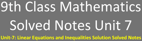 Unit-7: Linear Equations and Inequalities Solution Solved Notes