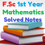 FSc Part 1 Math Solved Notes Download Unit 4