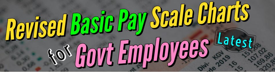 Download Revised Basic Pay Scale Charts Latest for Govt Employees