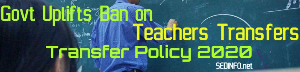 Govt Uplifts Ban on Teachers Transfers - Policy 2020